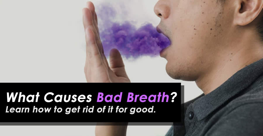 What Causes Bad Breath and How to Get Rid of it for Good